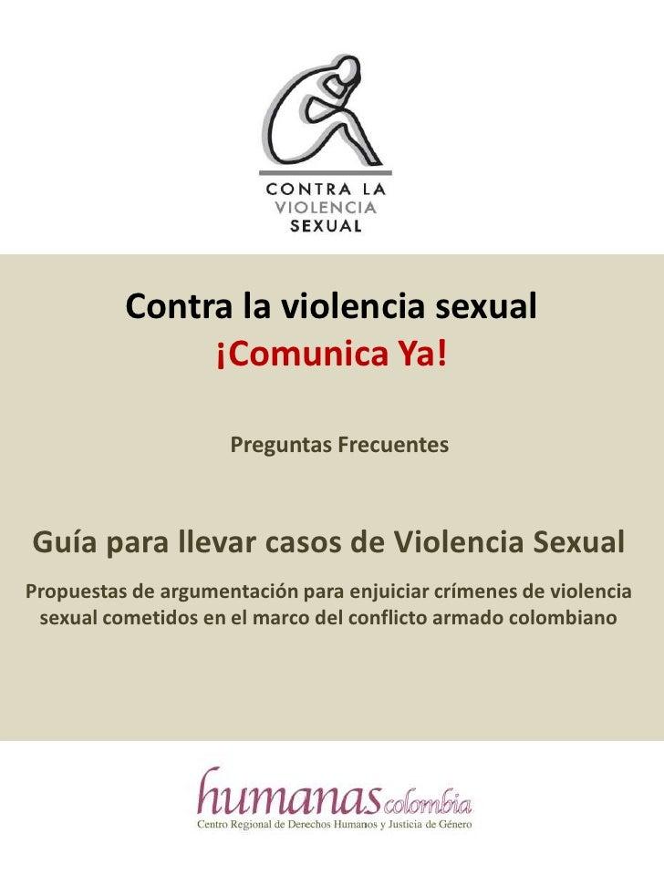 Contra la violencia sexual <br />¡Comunica Ya!<br />Preguntas Frecuentes<br />Guía para llevar casos de Violencia Sexual<b...