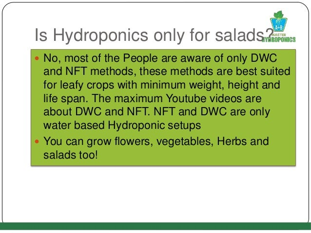 Is Hydroponics only for salads?  No, most of the People are aware of only DWC and NFT methods, these methods are best sui...