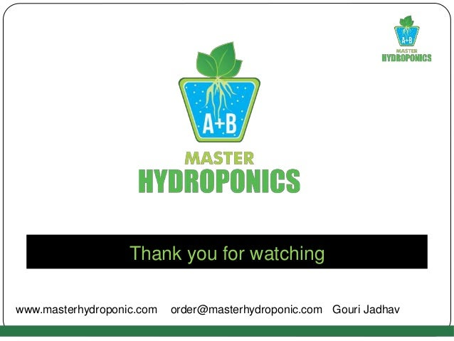 Thank you for watching www.masterhydroponic.com order@masterhydroponic.com Gouri Jadhav