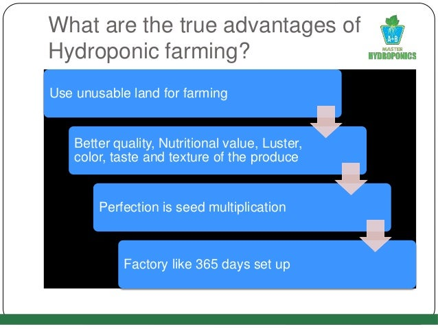 What are the true advantages of Hydroponic farming? Use unusable land for farming Better quality, Nutritional value, Luste...
