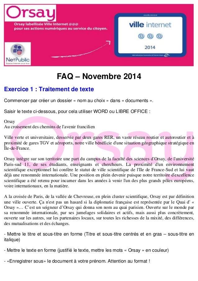 FAQ – Novembre 2014  Exercice 1 : Traitement de texte  Commencer par créer un dossier « nom au choix » dans « documents »....