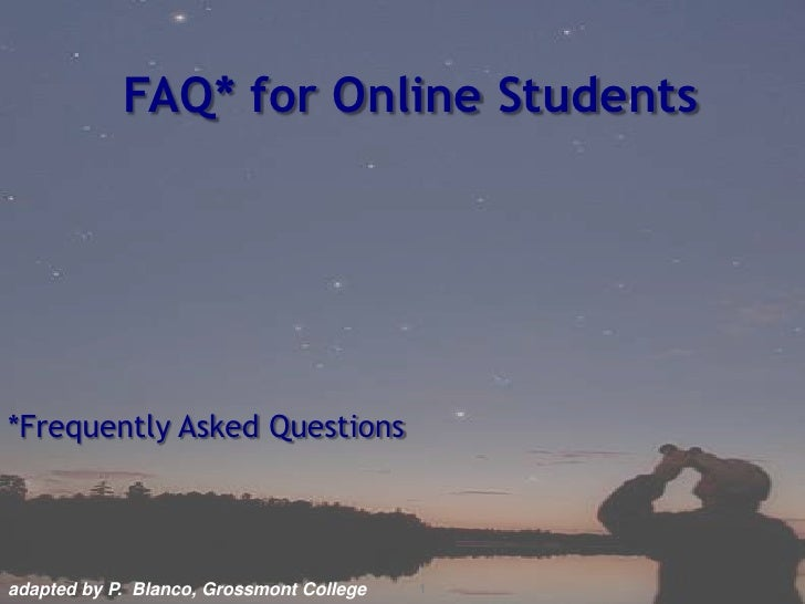 FAQ* for Online Students<br />*Frequently Asked Questions <br />1<br />adapted by P.  Blanco, Grossmont College<br />