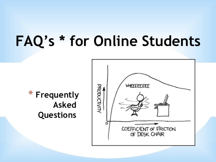 <ul><li>Frequently Asked  Questions  </li></ul>FAQ's * for Online Students