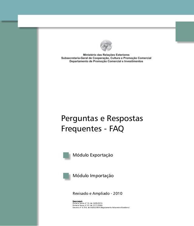 Perguntas e RespostasFrequentes - FAQMódulo ExportaçãoMódulo ImportaçãoRevisado e Ampliado - 2010Base Legal:Portaria Secex...