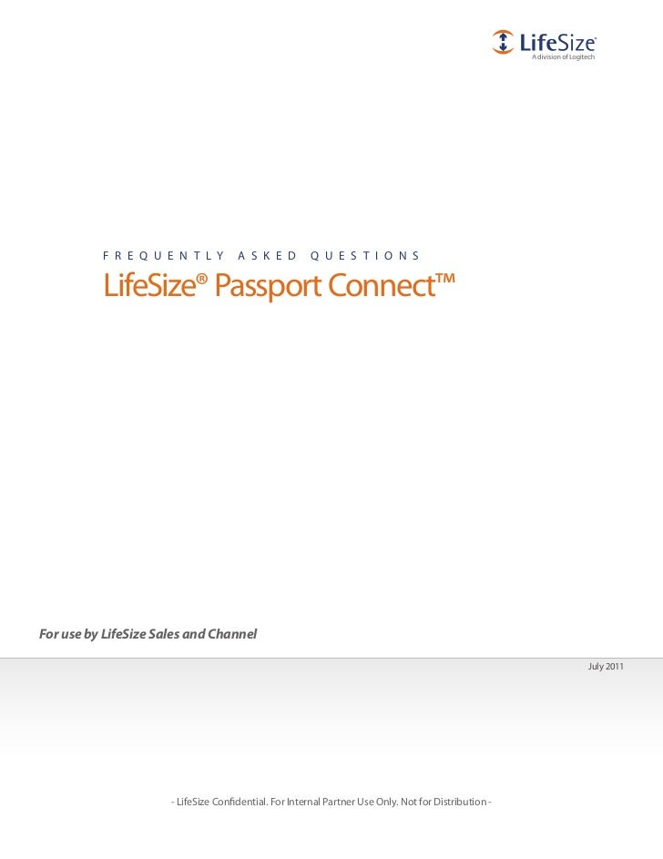F R E Q U E N T L Y         A S K E D        Q U E S T I O N S          LifeSize® Passport Connect™For use by LifeSize Sal...