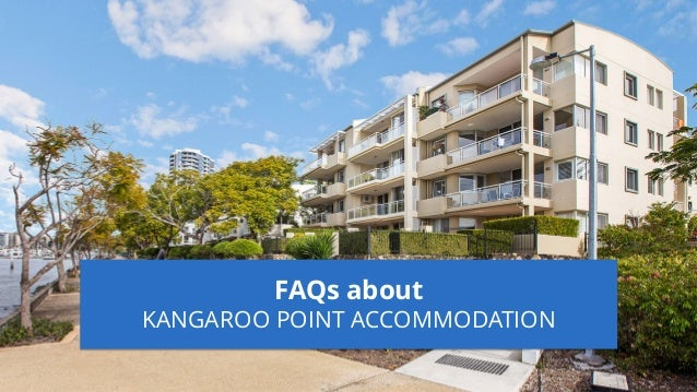 FAQs about KANGAROO POINT ACCOMMODATION