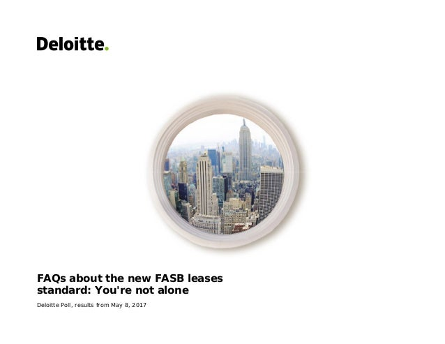 FAQs about the new FASB leases standard: You're not alone Deloitte Poll, results from May 8, 2017