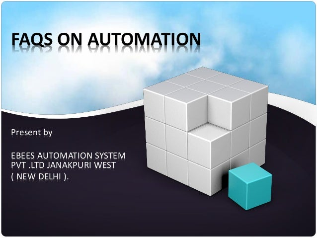 FAQS ON AUTOMATION Present by EBEES AUTOMATION SYSTEM PVT .LTD JANAKPURI WEST ( NEW DELHI ).