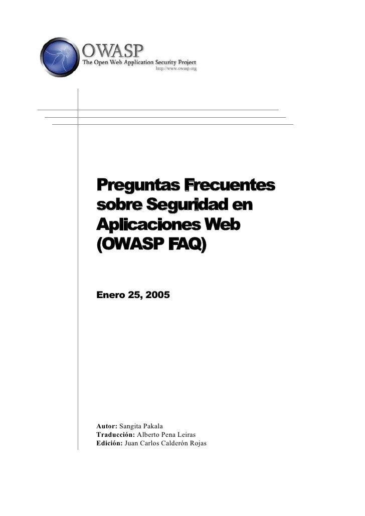 Preguntas Frecuentes sobre Seguridad en Aplicaciones Web (OWASP FAQ)  Enero 25, 2005     Autor: Sangita Pakala Traducción:...