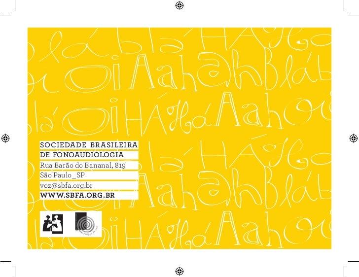 SOCIEDADE BRASILEIRADE FONOAUDIOLOGIARua Barão do Bananal, 819São Paulo_SPvoz@sbfa.org.brWWW.SbfA.ORg.bR
