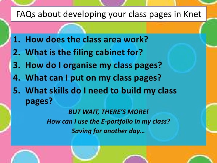 FAQs about developing your class pages in Knet<br />How does the class area work?<br />What is the filing cabinet for?<br ...