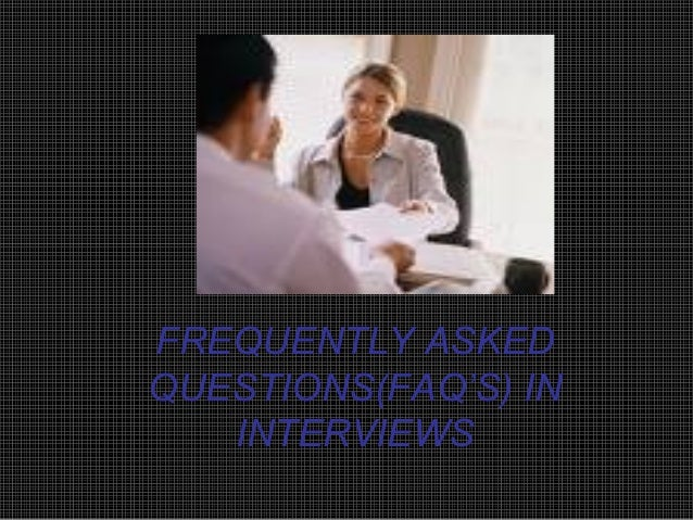 FREQUENTLY ASKED QUESTIONS(FAQ'S) IN INTERVIEWS