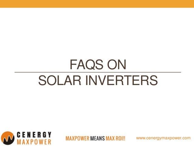 www.cenergymaxpower.com FAQS ON SOLAR INVERTERS