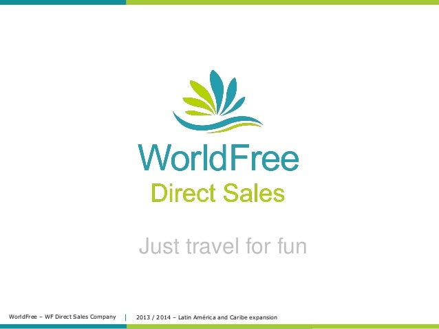 Just travel for fun  WorldFree – WF Direct Sales Company  2013 / 2014 – Latin América and Caribe expansion