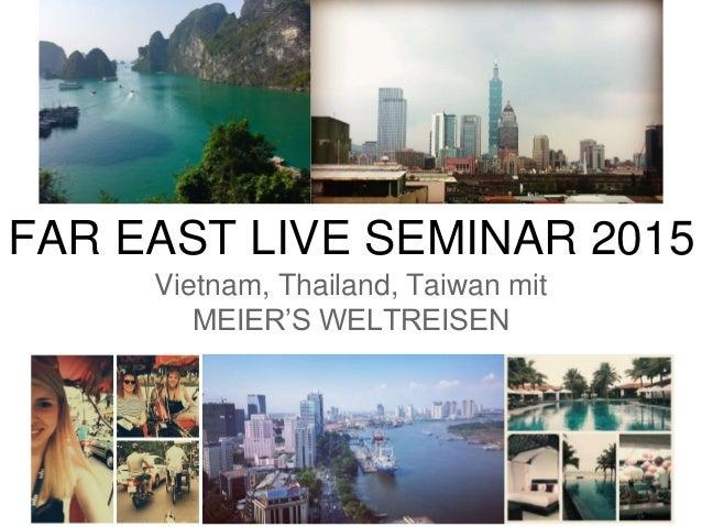 FAR EAST LIVE SEMINAR 2015 Vietnam, Thailand, Taiwan mit MEIER'S WELTREISEN