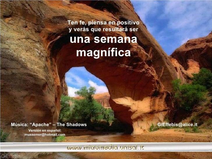 """Ten fe, piensa en positivo y verás que resultará ser una semana magnífica Música: """"Apache"""" – The Shadows  [email_address] ..."""