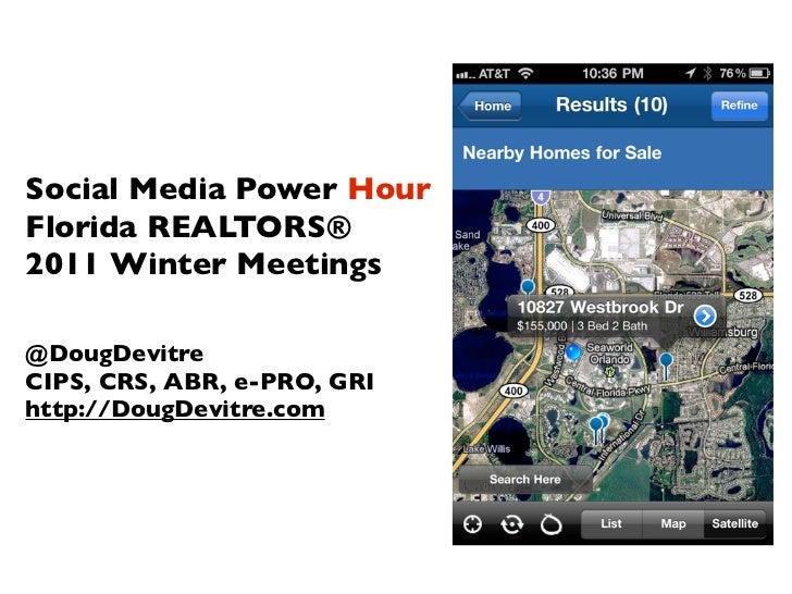 Social Media Power HourFlorida REALTORS®2011 Winter Meetings@DougDevitreCIPS, CRS, ABR, e-PRO, GRIhttp://DougDevitre.com