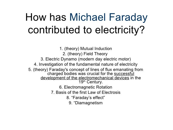 michael faradays contributions to science essay The purpose of this brief essay about michael faraday is to examine how the immense contribution of faraday to science michael's youth was poor.