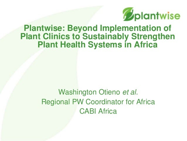 Plantwise: Beyond Implementation of Plant Clinics to Sustainably Strengthen Plant Health Systems in Africa Washington Otie...
