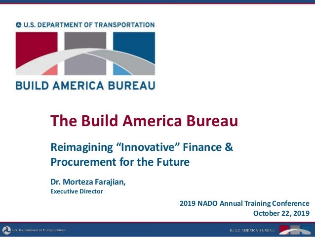 "The Build America Bureau Reimagining ""Innovative"" Finance & Procurement for the Future 2019 NADO Annual Training Conferenc..."
