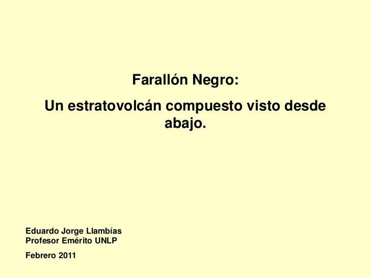 Farallón Negro:    Un estratovolcán compuesto visto desde                     abajo.Eduardo Jorge LlambíasProfesor Emérito...