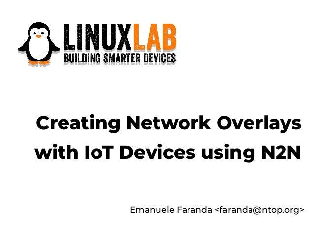 Creating Network Overlays with IoT Devices using N2N Emanuele Faranda <faranda@ntop.org>