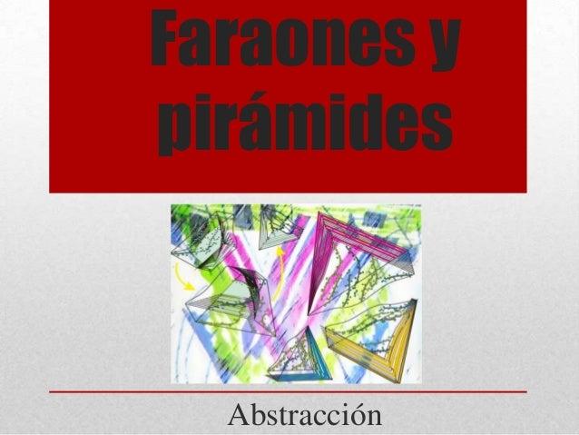 Faraones y pirámides  Abstracción