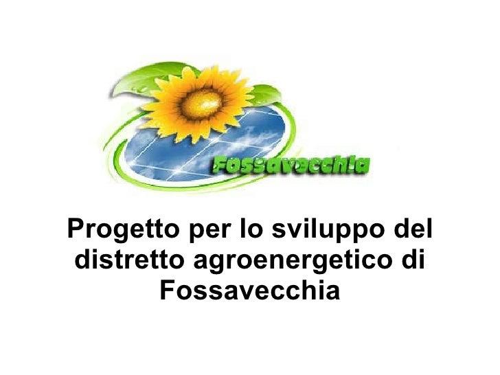Progetto per lo sviluppo del distretto agroenergetico di Fossavecchia