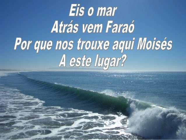 Eis o mar A trás vem Faraó