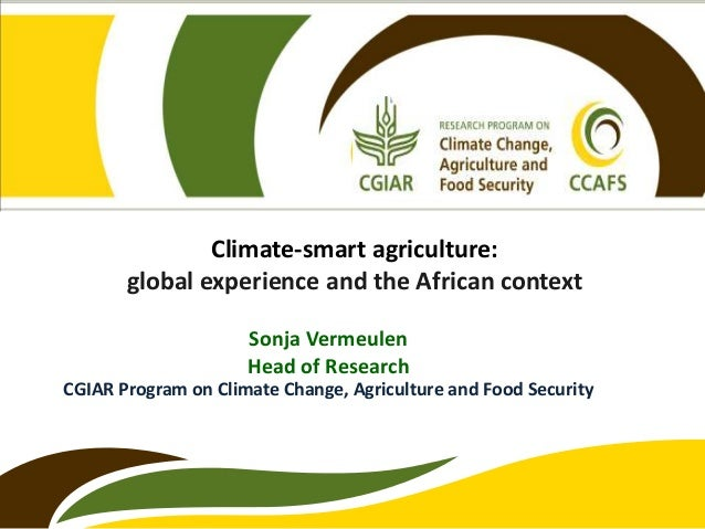 Climate-smart agriculture: global experience and the African context Sonja Vermeulen Head of Research CGIAR Program on Cli...