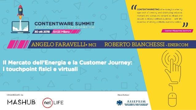 Main PartnerORGANIZZATO da Il Mercato dell'Energia e la Customer Journey: i touchpoint fisici e virtuali ANGELO FARAVELLI•...