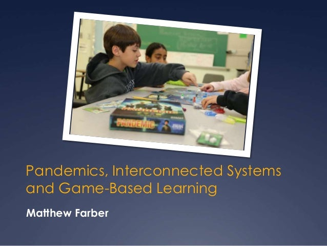 Pandemics, Interconnected Systems and Game-Based Learning Matthew Farber