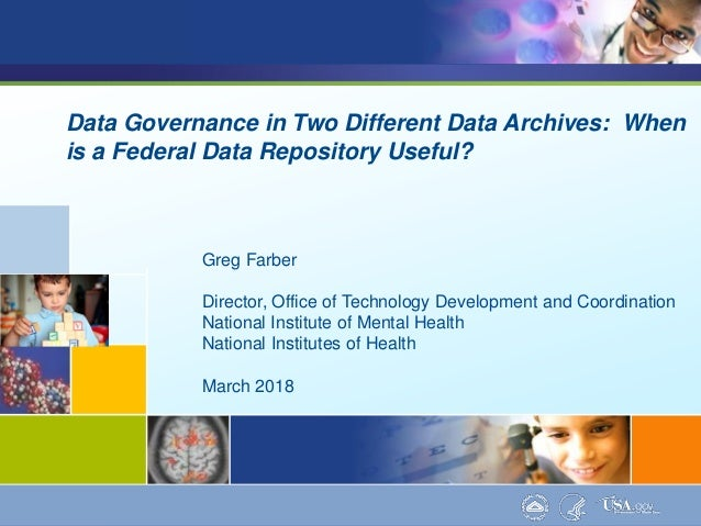 Data Governance in Two Different Data Archives: When is a Federal Data Repository Useful? Greg Farber Director, Office of ...