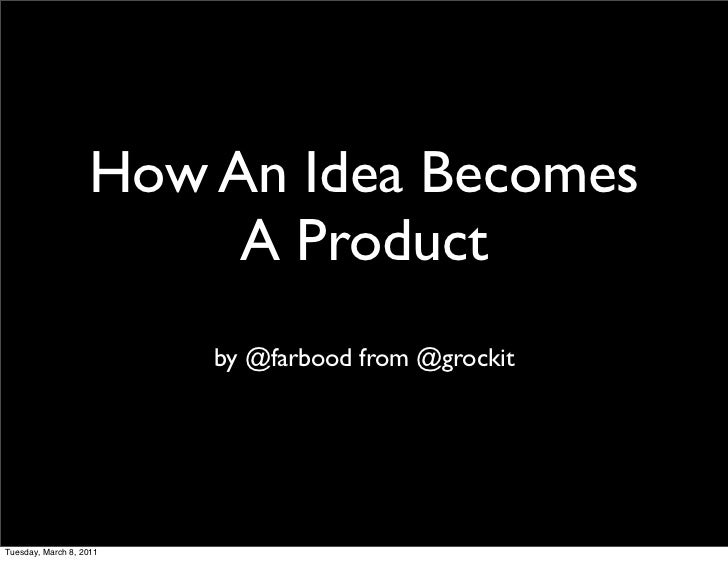 How An Idea Becomes                        A Product                         by @farbood from @grockitTuesday, March 8, 2011