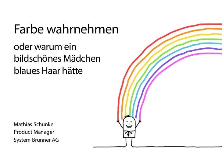 Farbe wahrnehmenoder warum einbildschönes Mädchenblaues Haar hätteMathias SchunkeProduct ManagerSystem Brunner AG