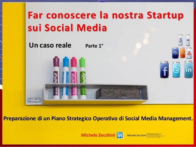 Preparazione di un Piano Strategico Operativo di Social Media Management. Un caso reale Parte 1° Michele Zecchini Far cono...