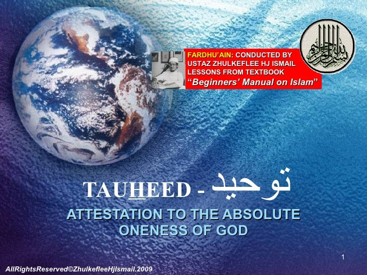 TAU H EED -  توحيد ATTESTATION TO THE ABSOLUTE ONENESS OF GOD FARDHU'AIN : CONDUCTED BY USTAZ ZHULKEFLEE HJ ISMAIL LESSONS...