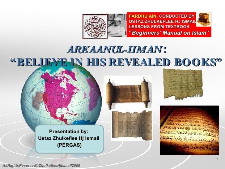 """ARKAANUL-IIMAN   : """"BELIEVE IN HIS REVEALED BOOKS"""" Presentation by:  Ustaz Zhulkeflee Hj Ismail  (PERGAS) FARDHU'AIN :  CO..."""