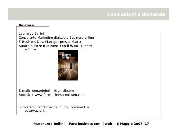 Conclusioni e domande  Relatore:  Leonardo Bellini Consulente Marketing digitale e Business online E-Business Dev. Manager...