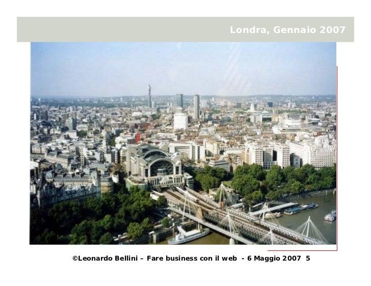 Londra, Gennaio 2007     ©Leonardo Bellini – Fare business con il web - 6 Maggio 2007 5