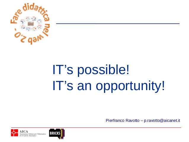 Pierfranco Ravotto – p.ravotto@aicanet.it IT's possible! IT's an opportunity!