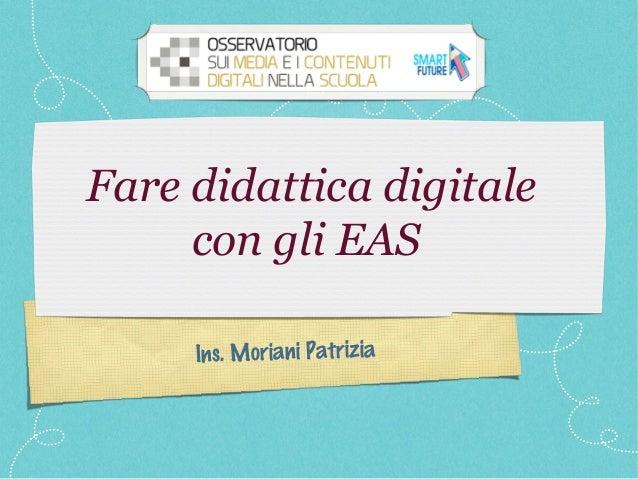 Ins. Moriani Patrizia Fare didattica digitale con gli EAS