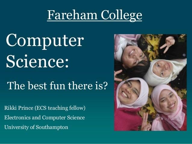 Fareham College Computer Science: Rikki Prince (ECS teaching fellow) Electronics and Computer Science University of Southa...