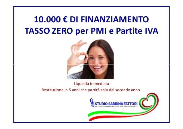 10.000 € DI FINANZIAMENTO TASSO ZERO per PMI e Partite IVA Liquidità immediata Restituzione in 5 anni che partirà solo dal...