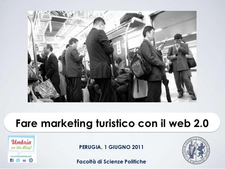 Fare marketing turistico con il web 2.0<br />PERUGIA, 1 GIUGNO 2011<br />FacoltàdiScienzePolitiche<br />