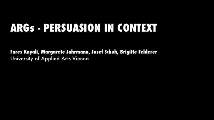 ARGs - PERSUASION IN CONTEXTFares Kayali, Margarete Jahrmann, Josef Schuh, Brigitte FeldererUniversity of Applied Arts Vie...
