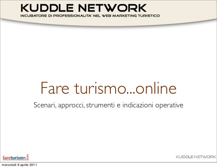 Fare turismo...online                     Scenari, approcci, strumenti e indicazioni operative     mercoledì 6 aprile 2011