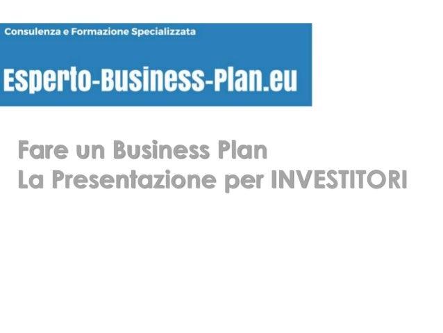 Fare un Business Plan La Presentazione per INVESTITORI