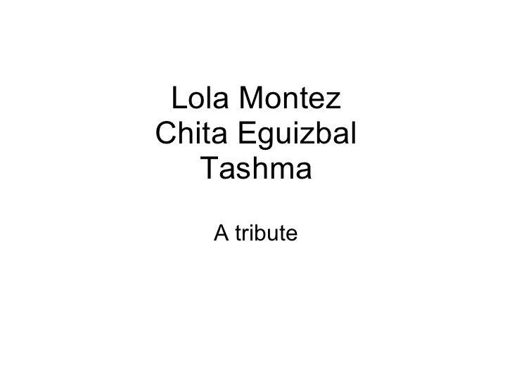 Lola Montez Chita Eguizbal Tashma A tribute