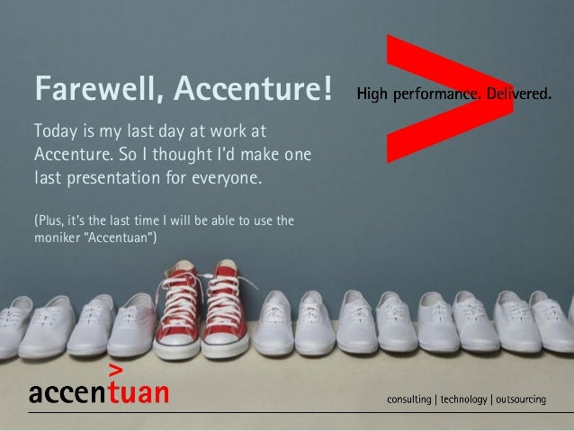 Farewell, Accenture! Today is my last day at work at Accenture. So I thought I'd make one last presentation for everyone. ...